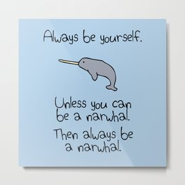 Always Be Yourself, Unless You Can Be A Narwhal Metal Print