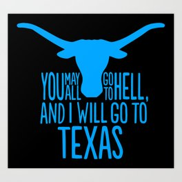 You May All Go to Hell, I'm Going to Texas Art Print