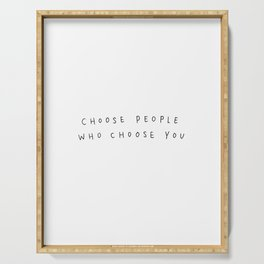 Choose People Who Choose You Serving Tray