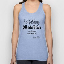 Everything In Moderation, Including Moderation - Oscar Wilde funny quote Unisex Tank Top
