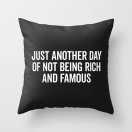 Not Rich And Famous Funny Saying Throw Pillow