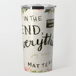 """Wreath quote by Jay Asher, 13 Reasons Why, """"In the end, everything mstters."""" Travel Mug"""
