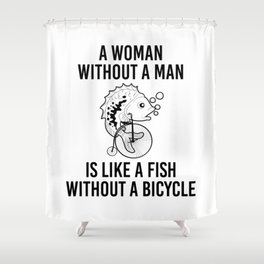Woman Without Man Fish Without Bicycle Shower Curtain
