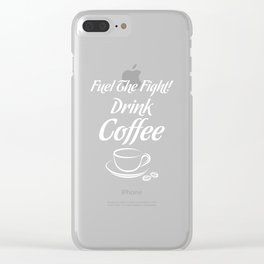 Fuel the Fight Drink Coffee Caffeine Lover T-Shirt Clear iPhone Case