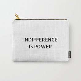 INDIFFERENCE IS POWER Carry-All Pouch