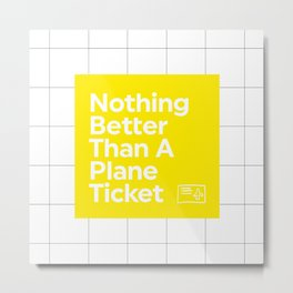 There is Nothing Better than a Plane Ticket Metal Print