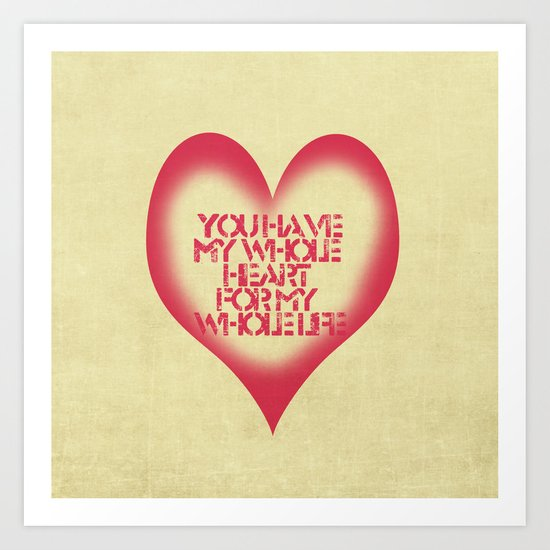 You have My whole Heart  Art Print