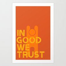 Trust in Good - Version 1 Art Print