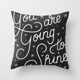 You Are Going To Shine Throw Pillow