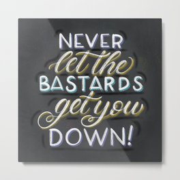 Never Let The Bastards Get You Down - Schitt's Creek Quote Metal Print