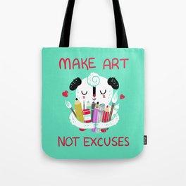 Make Art Not Excuses Tote Bag
