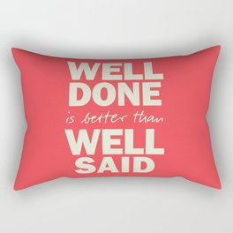 Well done is better than well said, inspirational Benjamin Franklin quote for motivation, work hard Rectangular Pillow
