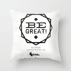 Be Great. Throw Pillow