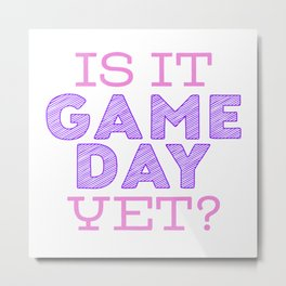 Is it Game Day Yet? - Pink/Purple Metal Print