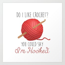 Do I Like Crochet? You Could Say I'm Hooked  |  Red Art Print