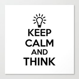 Keep Calm and THINK! Canvas Print