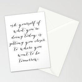 Ask Yourself If What You Are Doing Today Is Getting You Closer to Where You Want to Be Tomorrow 2 Stationery Cards