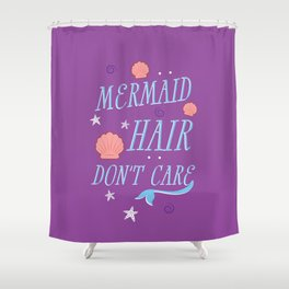 Mermaid Hair Don't Care Shower Curtain