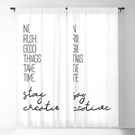 NO RUSH. GOOD THINGS TAKE TIME. STAY CREATIVE. Blackout Curtain