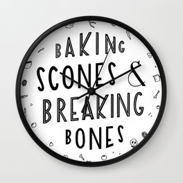 Baking Scones & Breaking Bones Wall Clock