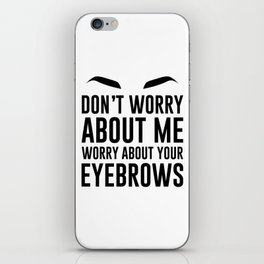 don't worry about me. worry about your eyebrows iPhone Skin