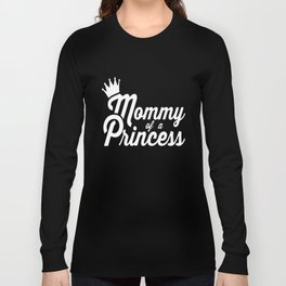 mommy of a princess mom t-shirts Long Sleeve T-shirt