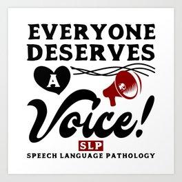 Everyone Deserves A Voice SLP Speech Language Pathology Gift Art Print