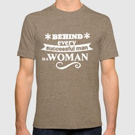 Behind every succesful man is a woman -2 T-shirt