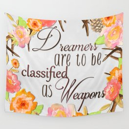 Dreamers Are to be Classified as Weapons Wall Tapestry