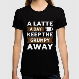 A Latte coffee a day keep grumpy away T-shirt