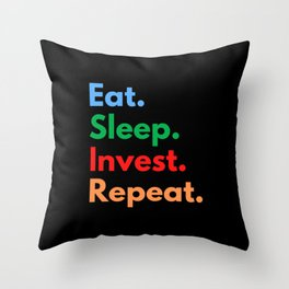 Eat. Sleep. Invest. Repeat. Throw Pillow