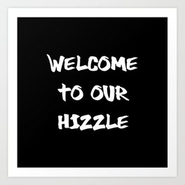 Welcome to Our Hizzle Art Print