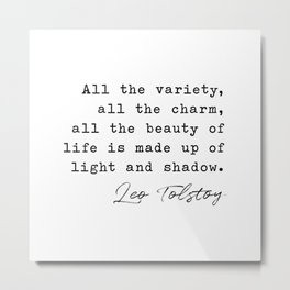 Leo Tolstoy, Anna Karenina - all the beauty of life is made up of light and shadow. Metal Print