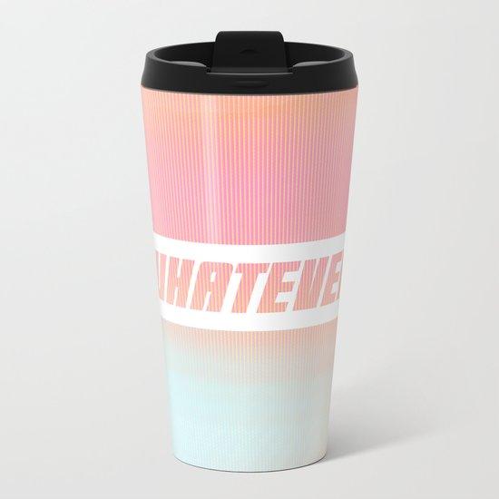 Whatever Metal Travel Mug