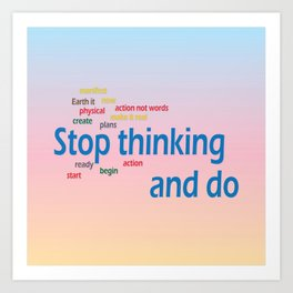 stop thinking and do Art Print