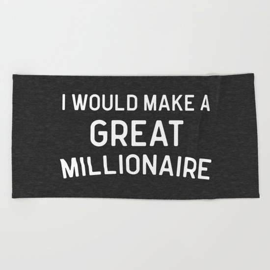 A Great Millionaire Funny Quote Beach Towel