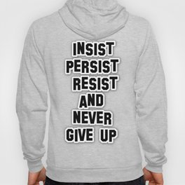 INSIST PERSIST RESIST AND NEVER GIVE UP Hoody