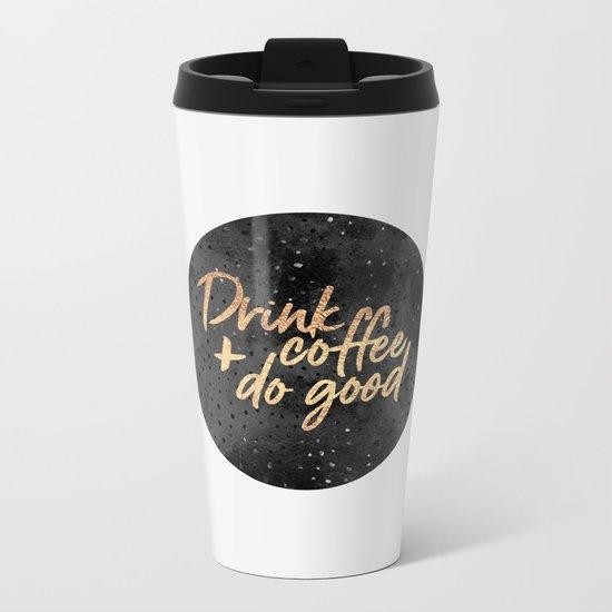 Drink coffee and do good 1 Metal Travel Mug