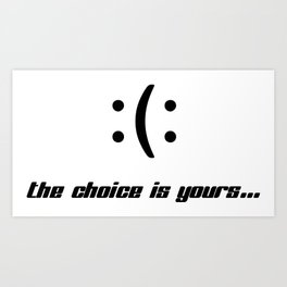 Happy or unhappy; the choice is yours. Art Print