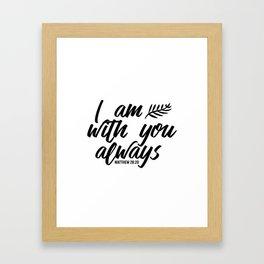 Bible verse Matthew 28:20 I am with you always black & white Framed Art Print