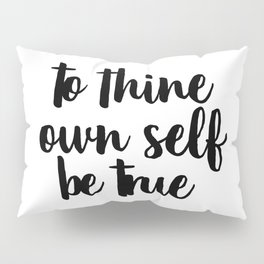 To Thine Own Self Be True, Black and White, Motivational Quote, Inspirational Quote, Typography Art Pillow Sham