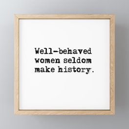 Well-behaved women seldom make history Framed Mini Art Print