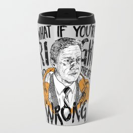 What if You're Right Travel Mug