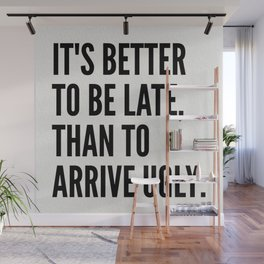 IT'S BETTER TO BE LATE THAN TO ARRIVE UGLY Wall Mural