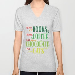 Read Books Drink Coffee Eat Chocolate Pet Cats product Unisex V-Neck
