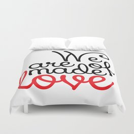 We are made of love Duvet Cover