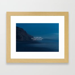 You Are Gone But Everything Still Looks The Same Framed Art Print