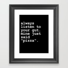 Listen To Your Gut, It Will Lead To Pizza Framed Art Print