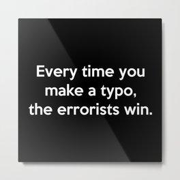Every Time You Make A Typo Metal Print