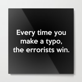 Every Time You Make A Typo Metal Print